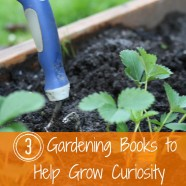 3 Gardening Books to Help Grow Curiosity